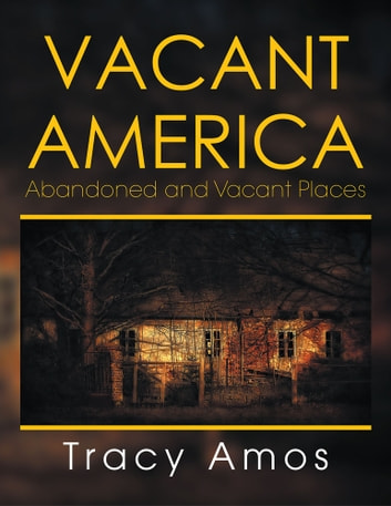 Vacant America - Abandoned and Vacant Places ebook by Tracy Amos