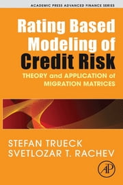 Rating Based Modeling of Credit Risk - Theory and Application of Migration Matrices ebook by Stefan Trueck,Svetlozar T. Rachev