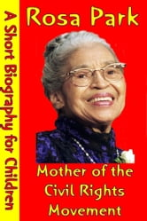 Rosa Parks : Mother of the Civil Rights Movement - (A Short Biography for Children) ebook by Best Children's Biographies