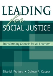 Leading for Social Justice - Transforming Schools for All Learners ebook by Elise M. Frattura,Colleen A. Capper