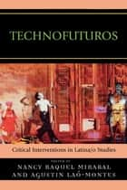 Technofuturos - Critical Interventions in Latina/o Studies ebook by Nancy Raquel Mirabal, Agustin Laó-Montes