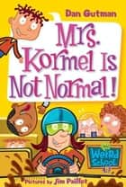 My Weird School #11: Mrs. Kormel Is Not Normal! ebook by Dan Gutman,Jim Paillot