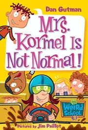 My Weird School #11: Mrs. Kormel Is Not Normal! ebook by Dan Gutman, Jim Paillot