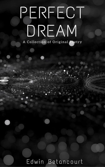 Perfect Dream: A Collection of Original Poems ebook by Edwin Betancourt