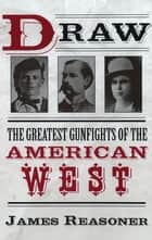 Draw - The Greatest Gunfights of the American West ebook by James Reasoner
