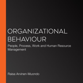 Organizational Behaviour - People, Process, Work and Human Resource Management audiobook by Raisa Arvinen-Muondo,Stephen Perkins