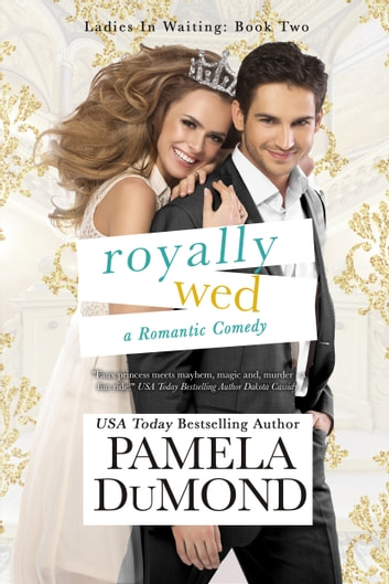 Royally Wed: A Romantic Comedy ebook by Pamela DuMond