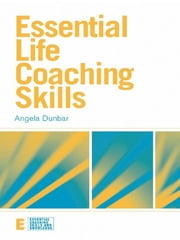 Essential Life Coaching Skills ebook by Angela Dunbar