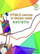 HTML5 canvas in tempo reale (estratto) ebook by Antonio Taccetti