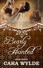 Bearly Hunted - Fairy Tales with a Shift ebook by Cara Wylde