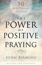The Power of Positive Praying ebook by John  R. Bisagno