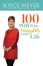 100 Ways to Simplify Your Life ebook by Joyce Meyer
