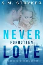 Never Forgotten Love - Second Chance Series, #1 ebook by SM Stryker