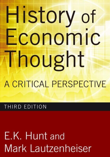 History of Economic Thought, 3rd Edition - A Critical Perspective ebook by E. K. Hunt,Mark Lautzenheiser