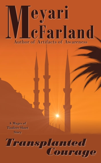 Transplanted Courage - A Mages of Tindiere Short Story ebook by Meyari McFarland