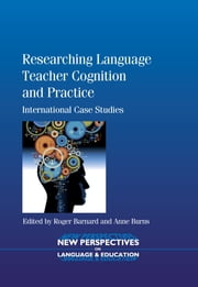 Researching Language Teacher Cognition and Practice: International Case Studies ebook by Roger Barnard,Anne Burns