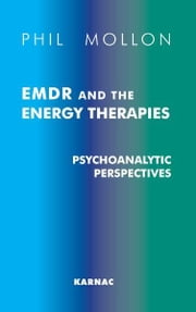 EMDR and the Energy Therapies - Psychoanalytic Perspectives ebook by Phil Mollon