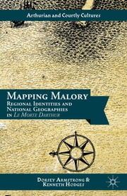 Mapping Malory - Regional Identities and National Geographies in Le Morte Darthur ebook by Dorsey Armstrong,Kenneth Hodges