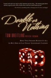 Double or Nothing - How Two Friends Risked It All to Buy One of Las Vegas' Legendary Casinos ebook by Tom Breitling, Cal Fussman
