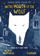 In the Mouth of the Wolf ebook by Michael Morpurgo, Barroux