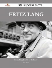 Fritz Lang 147 Success Facts - Everything you need to know about Fritz Lang ebook by Sean Bright