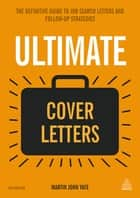 Ultimate Cover Letters - The Definitive Guide to Job Search Letters and Follow-up Strategies ebook by Martin John Yate