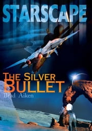 Starscape - The Silver Bullet ebook by Brad Aiken