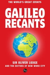 Galileo Recants ebook by Sir Oliver Lodge and The Editors of New Word City