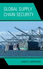 Global Supply Chain Security ebook by James Giermanski
