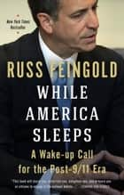 While America Sleeps ebook by Russ Feingold