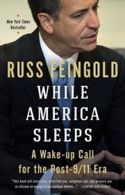 While America Sleeps - A Wake-up Call for the Post-9/11 Era ebook by Russ Feingold