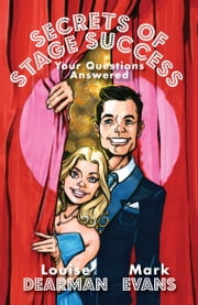 Secrets of Stage Success - Your Questions Answered ebook by Louise Dearman,Mark Evans