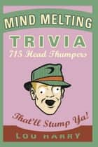 Mind Melting Trivia - 700 Head Scratchers ebook by