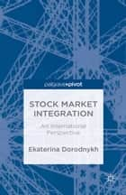 Stock Market Integration ebook by E. Dorodnykh