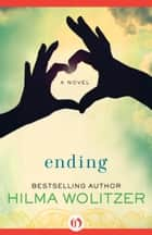 Ending - A Novel ebook by Hilma Wolitzer