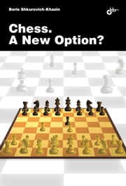 Сhess. A New Option? ebook by Boris Shkurovich-Khazin