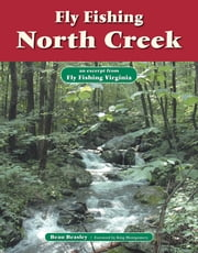 Fly Fishing North Creek - An Excerpt from Fly Fishing Virginia ebook by Beau Beasley,King Montgomery