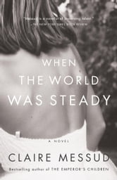 When the World Was Steady ebook by Claire Messud