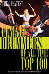 The Greatest Female Drummers of All Time: Top 100 ebook by alex trostanetskiy