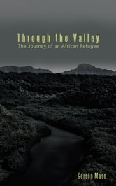 Through the Valley - The Journey of an African Refugee ebook by Gerson Maso