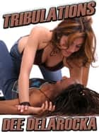 Tribulations ebook by Dee DelaRocka