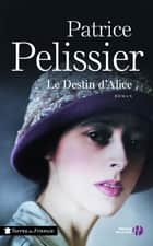Le Destin d'Alice ebook by Patrice PELISSIER
