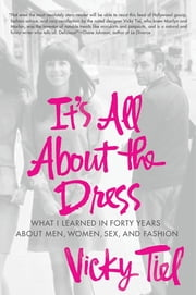 It's All About the Dress - What I Learned in Forty Years About Men, Women, Sex, and Fashion ebook by Vicky Tiel