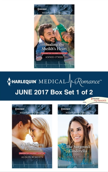 Harlequin Medical Romance June 2017 - Box Set 1 of 2 - Healing the Sheikh's Heart\A Life-Saving Reunion\The Surgeon's Cinderella ebook by Annie O'Neil,Alison Roberts,Susan Carlisle