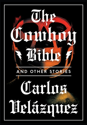 The Cowboy Bible and Other Stories ebook by Carlos Velázquez,Achy Obejas