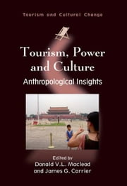 Tourism, Power and Culture ebook by MACLEOD, Donald V.L., CARRIER, James G.