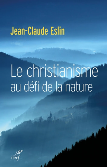 Le christianisme au défi de la nature ebook by Jean-claude Eslin