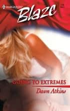 Going to Extremes ebook by Dawn Atkins