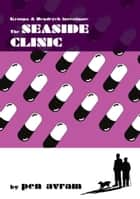 The Seaside Clinic ebook by Pen Avram