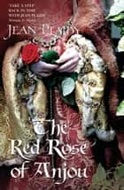 The Red Rose of Anjou - (Plantagenet Saga) ebook by